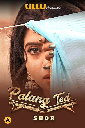 [18+]Palang Tod: Shor (2021) Hindi SO1 Complete HDRip