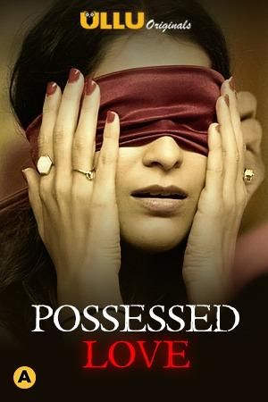 [18+] Possessed Love (2021) S01 Hindi Complete Web Series 720p HDRip Download