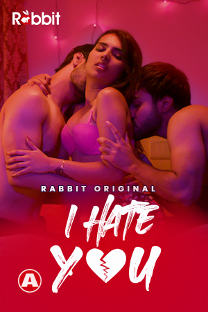 I Hate You (2021) UNRATED 480p HEVC HDRip Hindi S01 Complete Hot Web Series