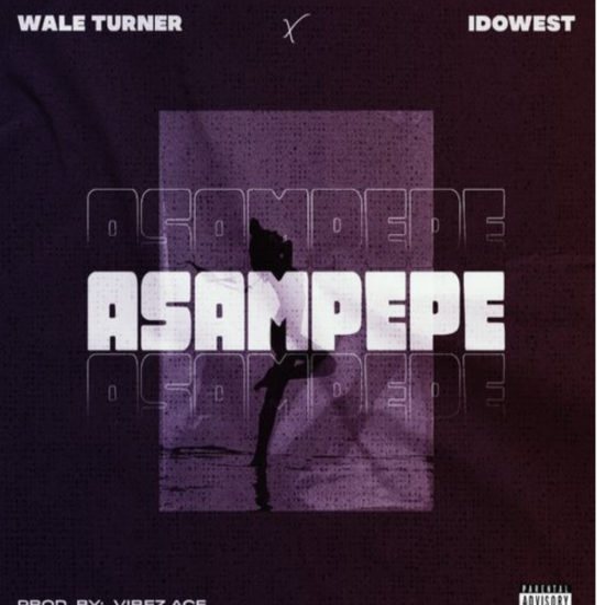 Wale Turner - Asampepe ft. Idowest.mp3