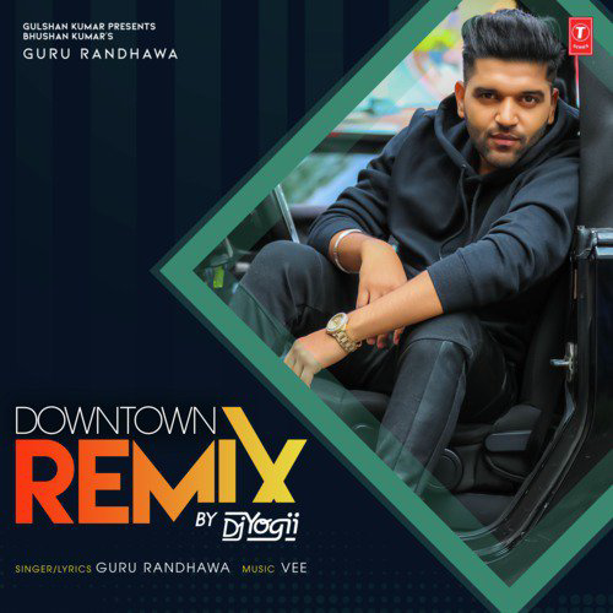 Downtown Remix - Guru Randhawa