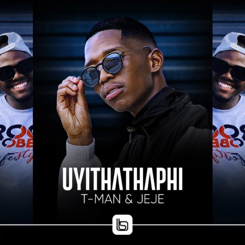 T-Man & Jeje - Uyithathaphi .mp3